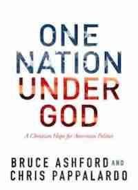 One Nation Under God by Bruce Ashford and Chris Pappalardo