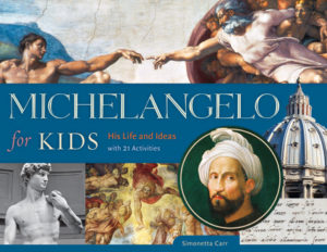 Michelangelo for Kids: His Life and Ideas, with 21 Activities by Simonetta Carr