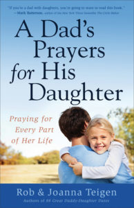 A Dad's Prayers for His Daughter: Praying for Every Part of Her Life by Rob Teigen