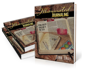 Illuminated Journaling: Giving Creative Expression to Your Faith by Jann Gray
