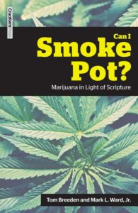 CAN I SMOKE POT?: Marijuana in Light of Scripture by Tom Breeden and Mark L. Ward, Jr.
