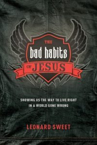 Bad Habits of Jesus by Leonard Sweet