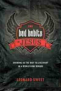 Bad Habits of Jesus by Leonard Sweet