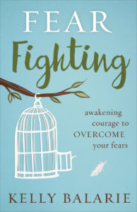 Fear Fighting: Awakening Courage to Overcome Your Fears by Kelly Balarie