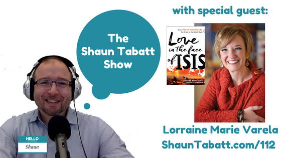 Episode 112: Lorraine Marie Varela – Love in the Face of ISIS: Seven Prayer Strategies for the Crisis in the Middle East [podcast]