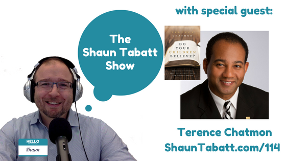 Episode 114: Terence Chatmon – Do Your Children Believe?: Becoming Intentional About Your Family's Faith and Spiritual Legacy [podcast]