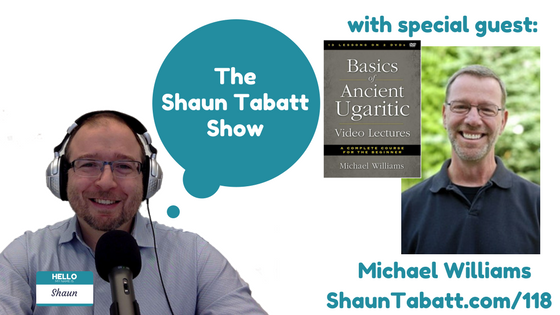 Episode 118: Michael Williams – Basics of Ancient Ugaritic Video Lectures: A Complete Course for the Beginner [podcast]