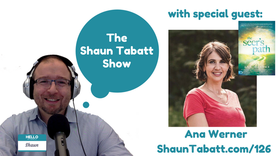 Shaun Tabatt Show Episode 126 - Ana Werner - The Seers Path An Invitation to Experience Heaven Angels and the Invisible Realm of the Spirit