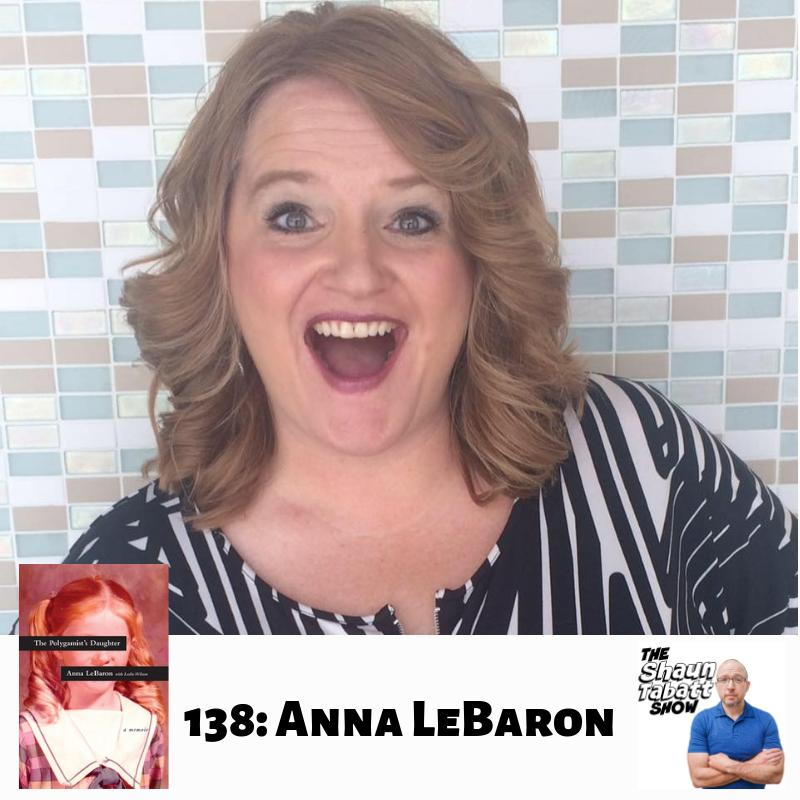 138 - Anna LeBaron - The Polygamists Daughter