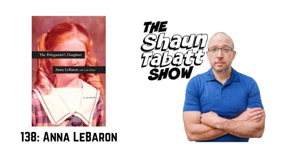 Shaun Tabatt Show - 138 - Anna LeBaron - The Polygamist's Daughter
