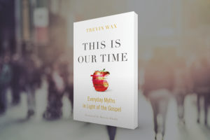 This is Our Time by Trevin Wax