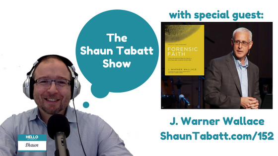 Episode 152 J Warner Wallace Forensic Faith A Homicide Detective Makes The Case For A More Reasonable Evidential Christian Faith Podcast The Shaun Tabatt Show