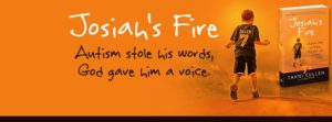 Josiah's Fire: Autism Stole His Words, God Gave Him a Voice by Tahni Cullen