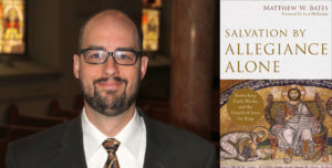 Salvation by Allegiance Alone by Matthew W Bates