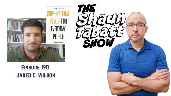 Shaun Tabatt Show - Episode 190 - Jared C Wilson - Supernatural Power for Everyday People