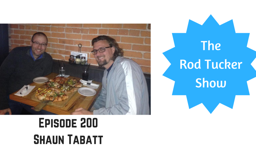Episode 200: Rod Tucker Takes Over The Shaun Tabatt Show [podcast]