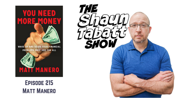 Episode 215: Matt Manero – You Need More Money: Wake Up and Solve Your Financial Problems Once And For All [podcast]