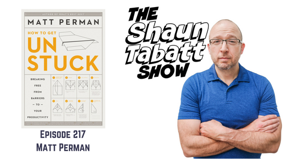 Episode 217: Matt Perman – How To Get Unstuck: Breaking Free from Barriers to Your Productivity [podcast]