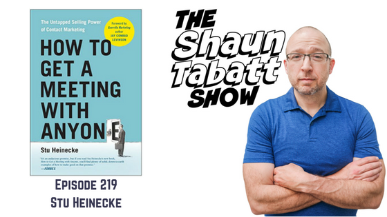 Episode 219: Stu Heinecke – How to Get a Meeting with Anyone: The Untapped Selling Power of Contact Marketing [podcast]
