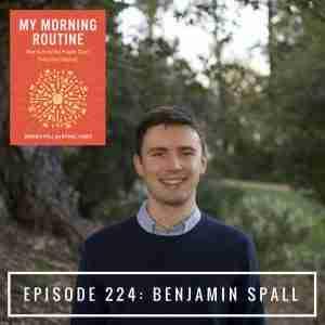 Episode 224 Benjamin Spall My Morning Routine