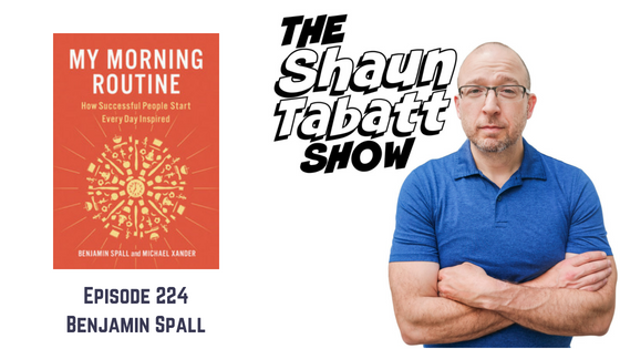 Episode 224: Benjamin Spall – My Morning Routine: How Successful People Start Every Day Inspired [podcast]