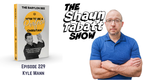 Shaun Tabatt Show - Episode 229 - Kyle Mann - How to Be a Perfect Christian