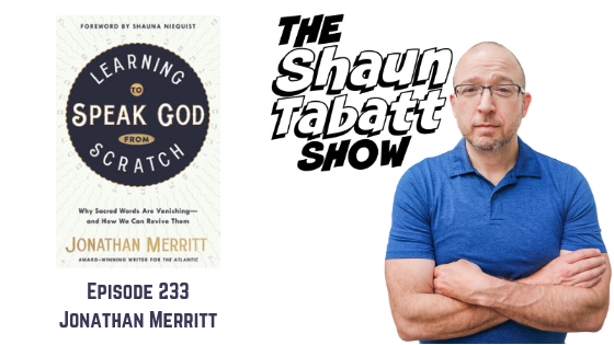 Episode 233: Jonathan Merritt – Learning to Speak God from Scratch: Why Sacred Words Are Vanishing and How We Can Revive Them [podcast]