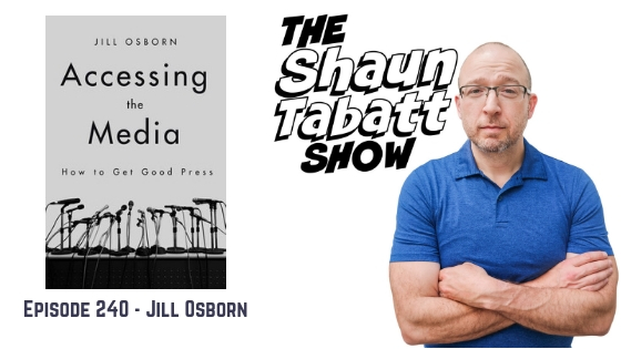 Shaun Tabatt Show - Episode 240 - Jill Osborn - Accessing the Media
