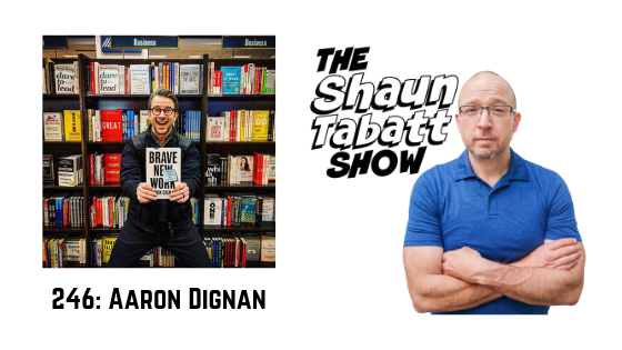 Episode 246: Aaron Dignan – Brave New Work: Are You Ready to Reinvent Your Organization? [podcast]
