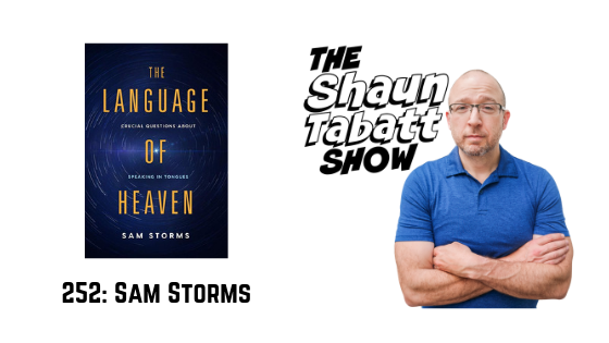 Episode 252: Sam Storms – The Language of Heaven: Crucial Questions About Speaking in Tongues [podcast]