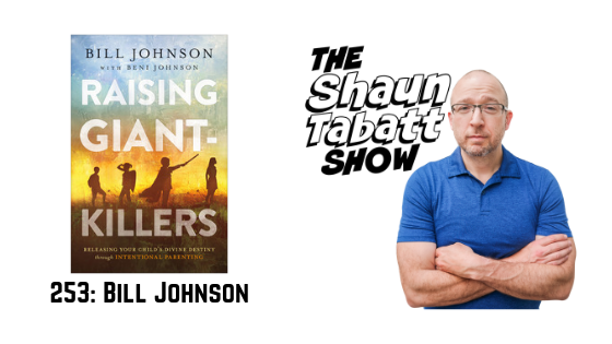 Episode 253: Bill Johnson – Raising Giant-Killers: Releasing Your Child's Divine Destiny through Intentional Parenting [podcast]