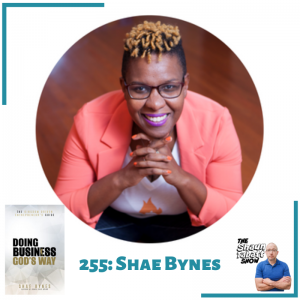 255 - Shae Bynes - Doing Business Gods Way
