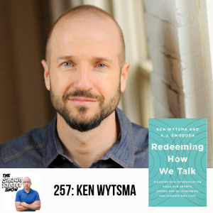 257 - Ken Wytsma - Redeeming How We Talk