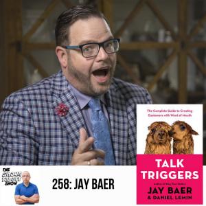 258 - Jay Baer - Talk Triggers