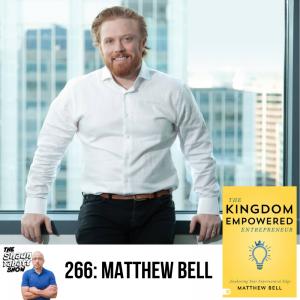 266 - Matthew Bell - Kingdom Empowered Entrepreneur