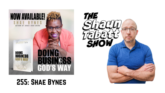 Episode 255: Shae Bynes – The Kingdom Driven Entrepreneur's Guide: Doing Business God's Way [podcast]