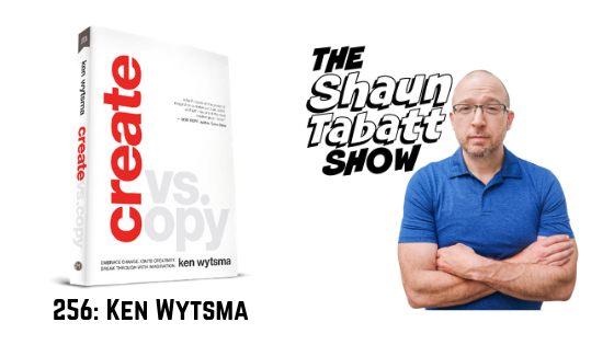 Episode 256: Ken Wytsma – Create vs. Copy: Embrace Change. Ignite Creativity. Break Through with Imagination. [podcast]