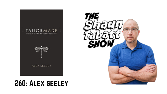 Episode 260: Alex Seeley – Tailor Made: Discover the Secret to Who God Created You to Be [podcast]