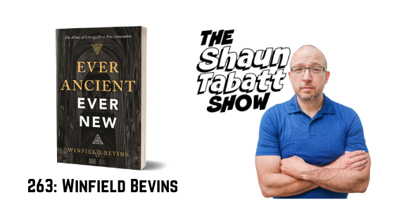 Episode 263: Winfield Bevins – Ever Ancient, Ever New: The Allure of Liturgy for a New Generation [podcast]