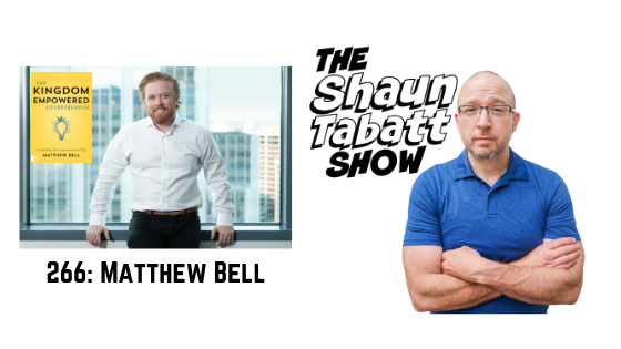 Episode 266: Matthew Bell – The Kingdom-Empowered Entrepreneur: Awakening Your Supernatural Edge [podcast]