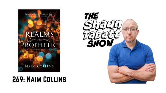 Episode 269: Naim Collins – Realms of the Prophetic: Keys to Unlock and Declare the Secrets of God [podcast]