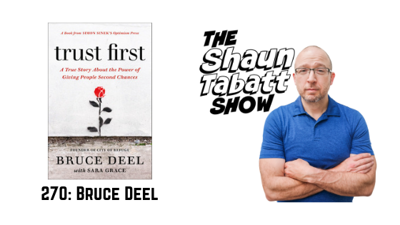 Episode 270: Bruce Deel – Trust First: A True Story About the Power of Giving People Second Chances [podcast]