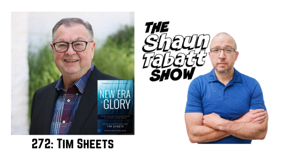 Episode 272: Tim Sheets – Stepping into God's Accelerated Season of Outpouring and Breakthrough [podcast]