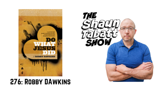 Episode 276: Robby Dawkins – Do What Jesus Did: A Real-Life Field Guide to Healing the Sick, Routing Demons and Changing Lives Forever [podcast]