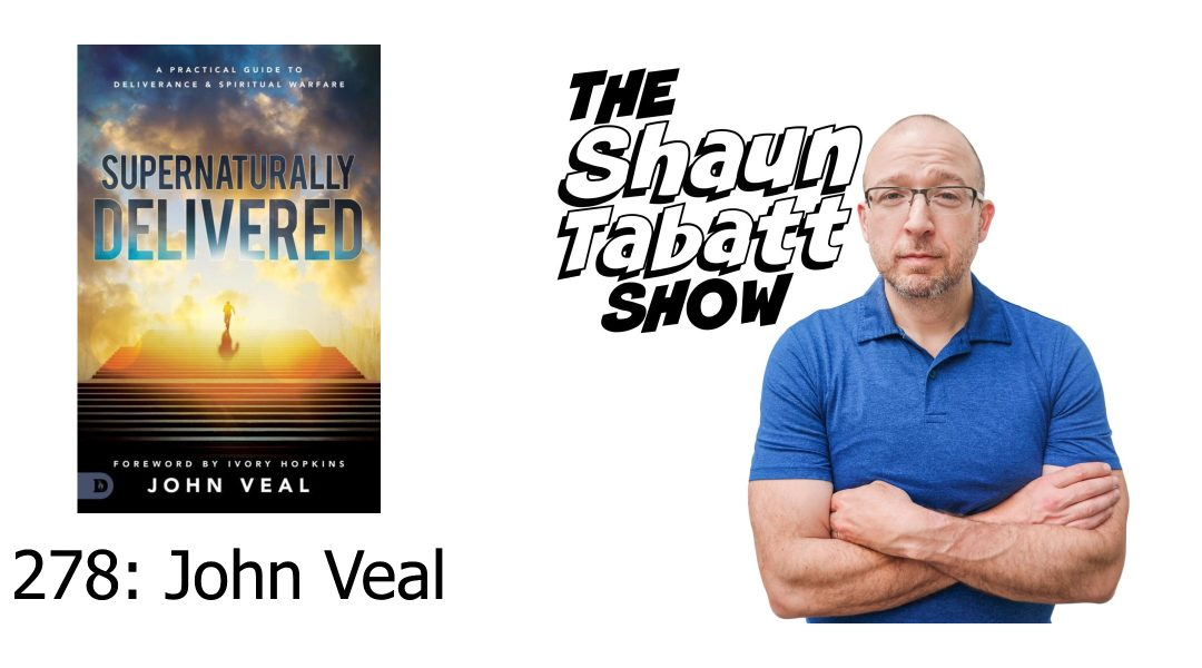 Episode 278: John Veal – A Practical Conversation on Deliverance and Spiritual Warfare [podcast]