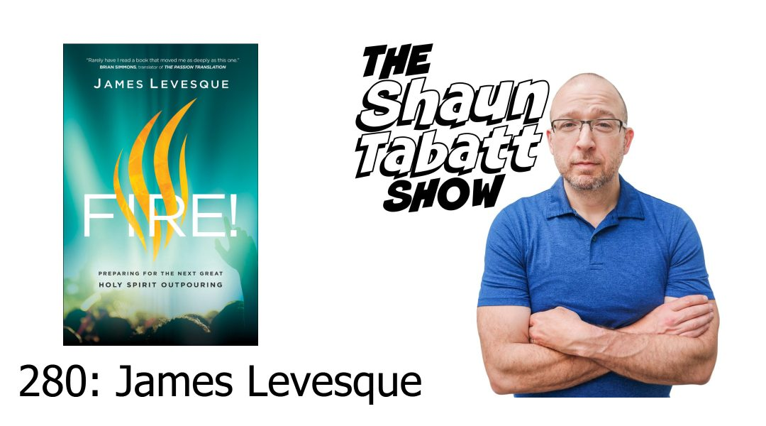 Episode 280: James Levesque – Preparing for the Next Great Holy Spirit Outpouring [podcast]