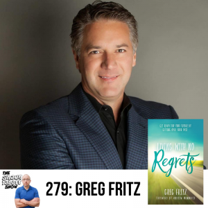 Shaun Tabatt Show - 279 - Greg Fritz - Living with No Regrets