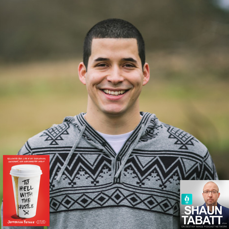 308 - Jefferson Bethke - To Hell with the Hustle