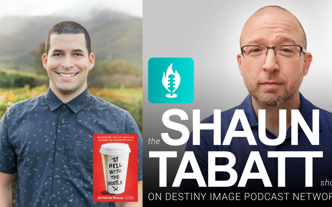Episode 300: Jefferson Bethke – To Hell with the Hustle [podcast]