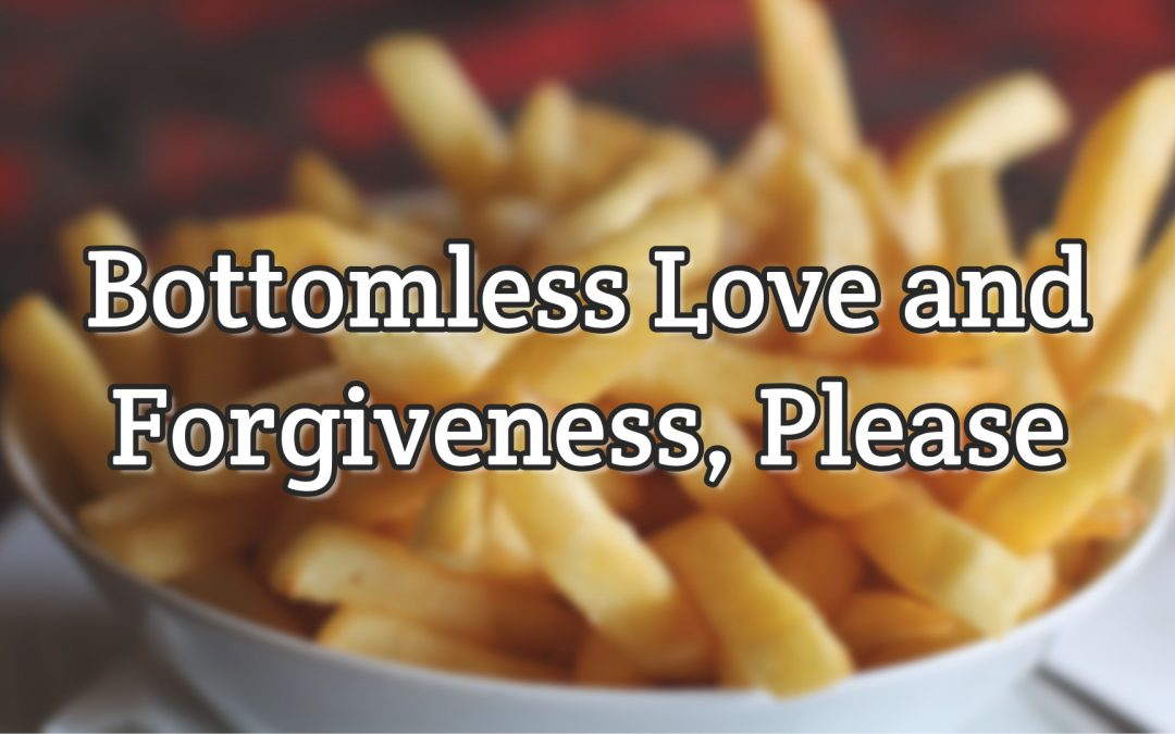 Psalm 103:11-12 – Bottomless Love and Forgiveness, Please